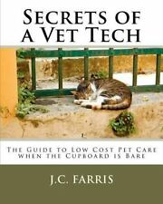 Secrets Of A Vet Tech: The Guide To Low Cost Pet Care When The Cupboard Is Ba...