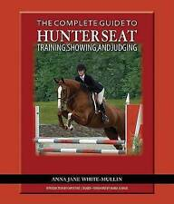 The Complete Guide to Hunter Seat Training, Showing, and Judging: On the Flat an