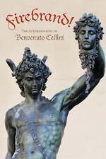 Firebrand : The Autobiography of Benvenuto Cellini by Benvenuto Cellini...