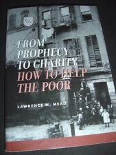 From Prophecy to Charity How to Help the Poor by Lawrence M. Mead 2011 Paperback
