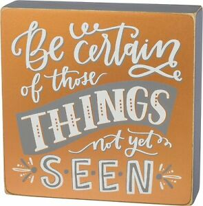 Be Certain of Things Not Yet Seen Inspirational Wall Art Box Sign Desk Gift