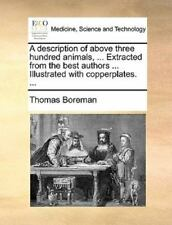 A Description of above Three Hundred Animals, Extracted from the Best Authors...