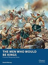 Osprey Wargames: The Men Who Would Be Kings: Colonial Wargaming Rules-Daniel Mer