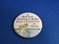 """""""A BAD DAY FISHING..."""" Lot of 12 BUTTONS pins pinback 2 1/4""""  badge STORE RESALE"""