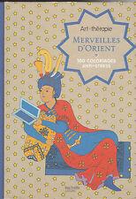 ART THERAPIE MERVEILLES D'ORIENT 100 COLORIAGES ANTI-STRESS coloriage HACHETTE