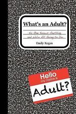 What's an Adult? : No One Knows Anything and We're All Going to Die by Emily...