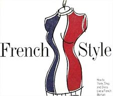 FRENCH STYLE How to Think Shop & Dress Like a French Woman Veronique Vienne