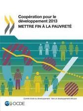 Coopération Pour le Développement 2013 : Mettre Fin À la Pauvret by OECD...