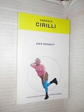 CHI E TATIANA Gabriele Cirilli La Biblioteca del Sorriso 2004 libro romanzo di