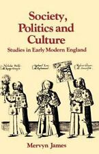 Society, Politics and Culture : Studies in Early Modern England  by Mervyn James