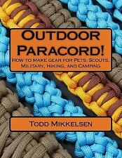 Outdoor Paracord! : How to Make Gear for Pets, Scouts, Military, Hiking, and...