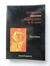 DICTIONNAIRE RAISONNE DE GEOGRAPHIE DE LA SANTE - PAR HENRI PICHERAL