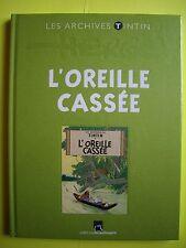 LES ARCHIVES DE TINTIN :  L OREILLE CASSÉE      (Neuf - plastic d origine)