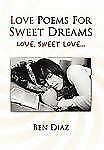 Love Poems for Sweet Dreams by Ben Diaz (2011, Hardcover)