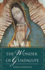 The Wonder of Guadalupe:  The Origin and Cult of the Miraculous Image-ExLibrary