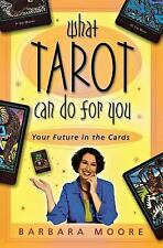 What Tarot Can Do for You : Your Future in the Cards by Barbara Moore and...