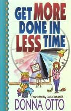 Get More Done in Less Time-- And Get on With the Good Stuff Otto, Donna Paperba