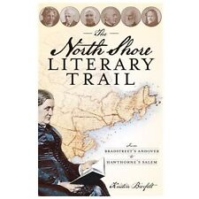 The North Shore Literary Trail: From Bradstreet's Andover to Hawthorne's Salem (