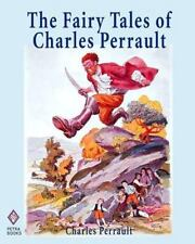 The Fairy Tales Of Charles Perrault: Ten Short Stories For Children Including...