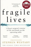 FRAGILE LIVES - HEART SURGEONS STORIES OF LIFE & DEATH by STEPHEN WESTABY