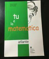TU E LA MATEMATICA - ATLANTE - EDIZIONI SCOLASTICHE BRUNO MONDADORI usato.