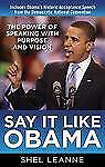 NEW - Say It Like Obama: The Power of Speaking with Purpose and Vision