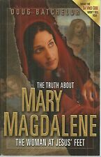 Truth About Mary Magdalene: The Woman at Jesus' Feet Doug Batchelo new paperback