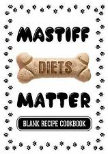Mastiff Diets Matter : Raw Food for Pets, Blank Recipe Cookbook, 7 X 10, 100.