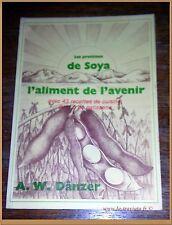 LES PROTÉINES DE SOYA L'ALIMENT DE L'AVENIR - AVEC 43 RECETTES DE CUISINE SOJA