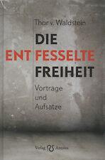 DIE ENTFESSELTE FREIHEIT - Thor von Waldstein BUCH - NEU