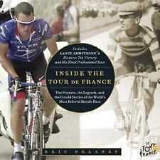 Inside the Tour de France : The Pictures, the Legends, and the Untold Stories...