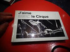 J'AIME LE CIRQUE J Peuchmaurd : Vie Travail des Gens & Artistes du Cirque - 1962