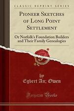 Pioneer Sketches of Long Point Settlement: Or Norfolk's Foundation Builders and