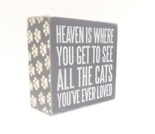 Heaven is where you get to see the cats you've ever loved Pet Wood Plaque Sign