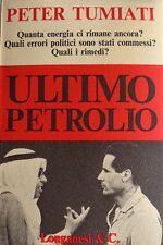 PETER TUMIATI ULTIMO PETROLIO QUANTA ENERGIA CI RIMANE ANCORA?... LONGANESI 1974