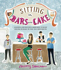 Sitting in Bars with Cake: Lessons and Recipes from One Year of Trying to Bake M