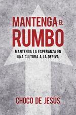 Mantenga El Rumbo / Stay the Course: Mantenga La Esperanza En Una Cultura a la D