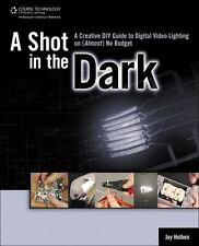 A Shot in the Dark: A Creative DIY Guide to Digital Video Lighting on (Almost) N
