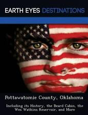 Pottawatomie County, Oklahom : Including Its History, the Beard Cabin, the...