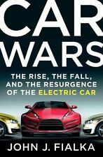 Car Wars: The Rise, the Fall, and the Resurgence of the Electric Car by Fialka,