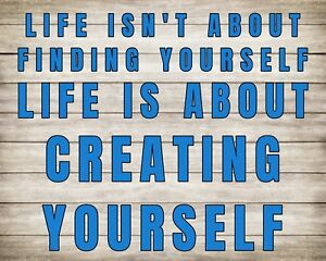 LIFE ISN'T ABOUT FINDING YOURSELF IT'S ABOUT CREATING YOURSELF METAL PLAQUE R105