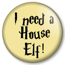 "I need a House Elf! 1"" 25mm Pin Button Badge Harry Potter J K Rowling Dobby Fun"