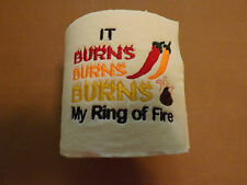 """"""" IT BURNS  MY RING OF FIRE""""  EMBROIDERED TOILET PAPER GREAT GAG GIFT FOR ALL"""