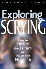 Exploring Scrying How to Divine the Future and Make the Most of It