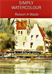 Robert A Wade - Simply Watercolour DVD Box Set