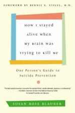 How I Stayed Alive When My Brain Was Trying to Kill Me: One Person's Guide to Su