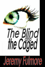 NEW The Blind and the Caged by Jeremy Fulmore
