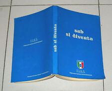 Gianni Rigamonti Giorgio Gallina SUB SI DIVENTA - 1 ed 1981 FIAS Subacqueo