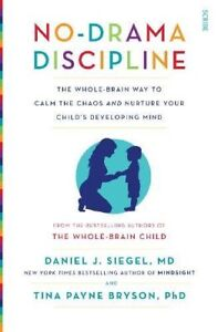 Daniel J. Siegel, Tina Payne No-Drama Discipline the whole-brain way to calm NEW