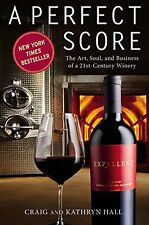 A Perfect Score: The Art, Soul, and Business of a 21st-Century Winery by Kathryn